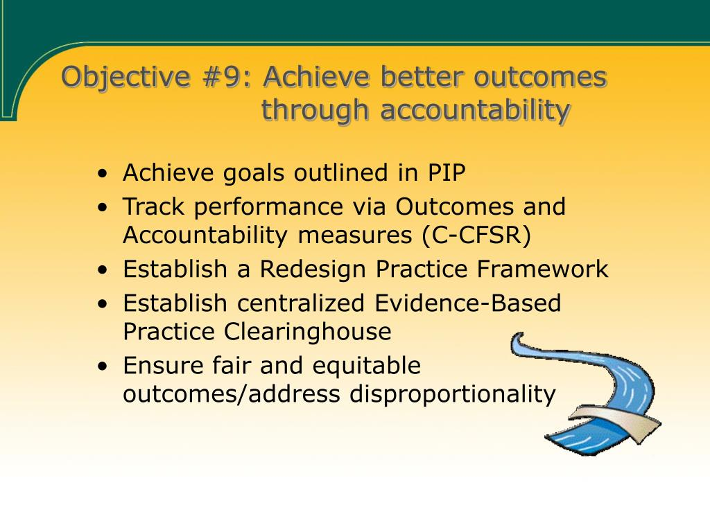 Objective #9: Achieve better outcomes       through accountability