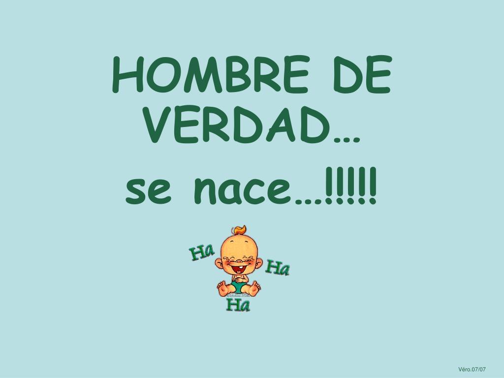 HOMBRE DE VERDAD…