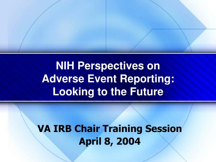 Nih perspectives on adverse event reporting looking to the future l.jpg