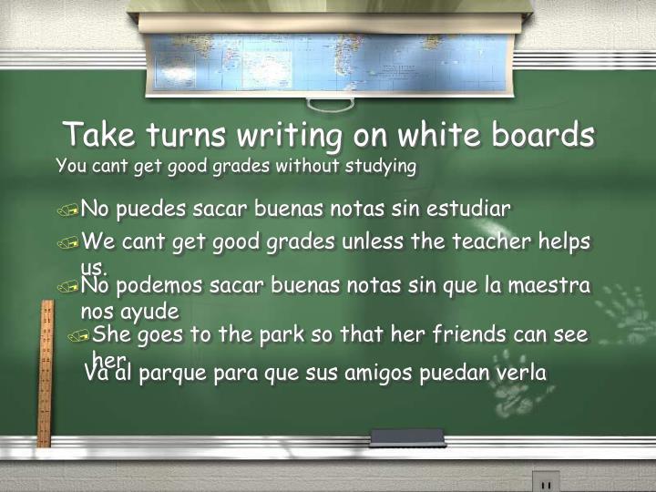 Take turns writing on white boards