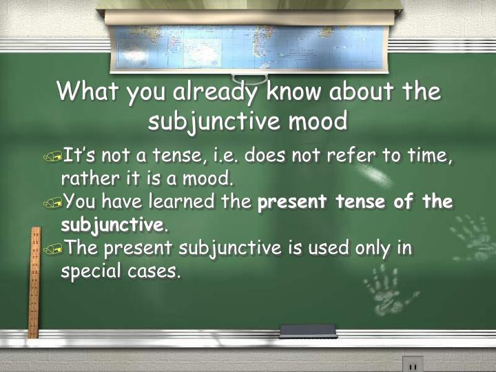 What you already know about the subjunctive mood