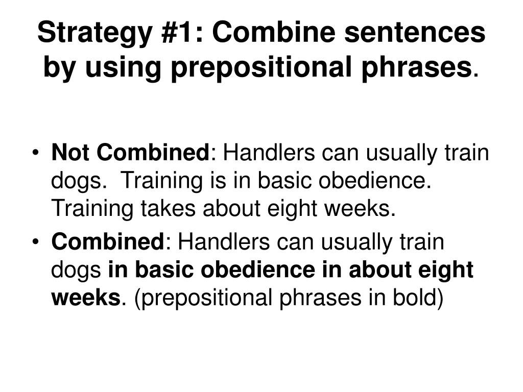 Strategy #1: Combine sentences by using prepositional phrases
