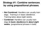 strategy 1 combine sentences by using prepositional phrases