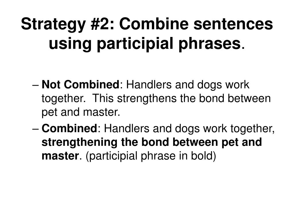 Strategy #2: Combine sentences using participial phrases