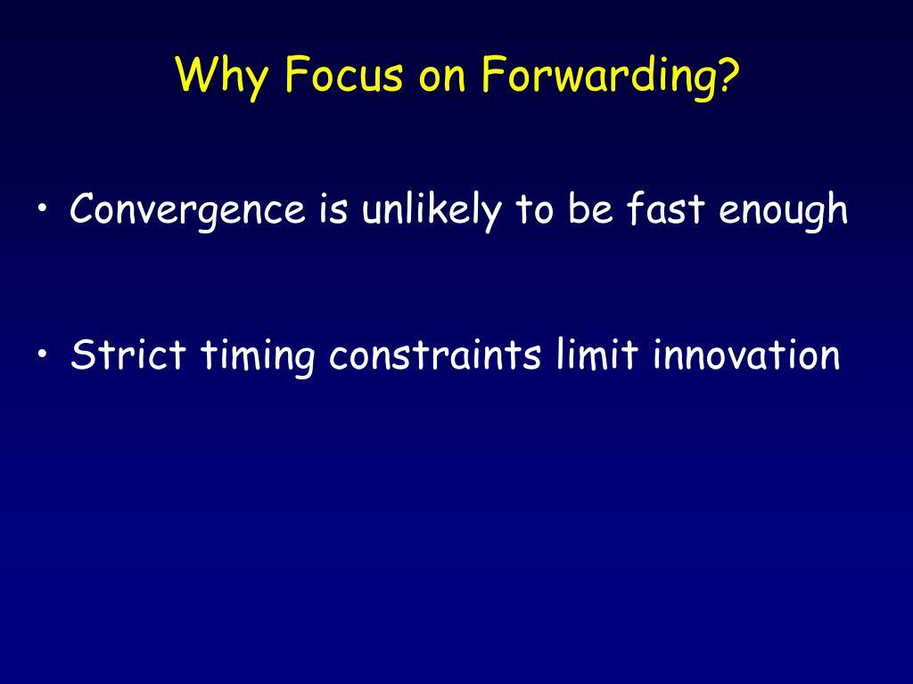 Why Focus on Forwarding?