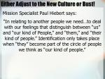 either adjust to the new culture or bust
