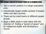 use larger church in larger town as a staging area