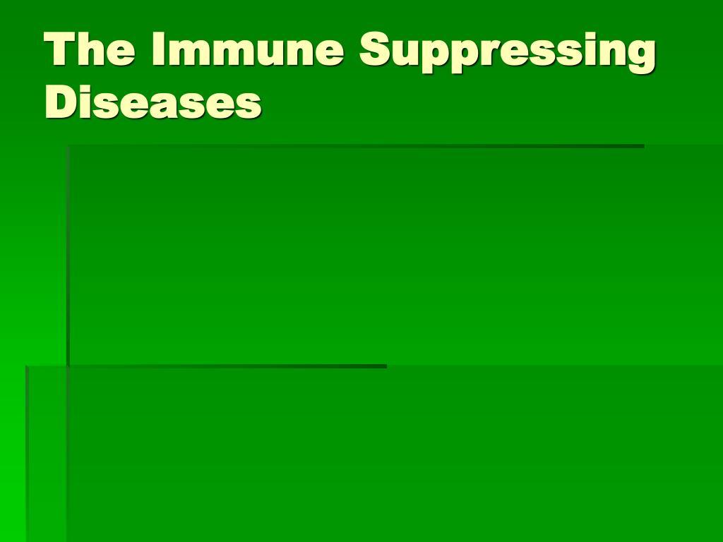 The Immune Suppressing Diseases
