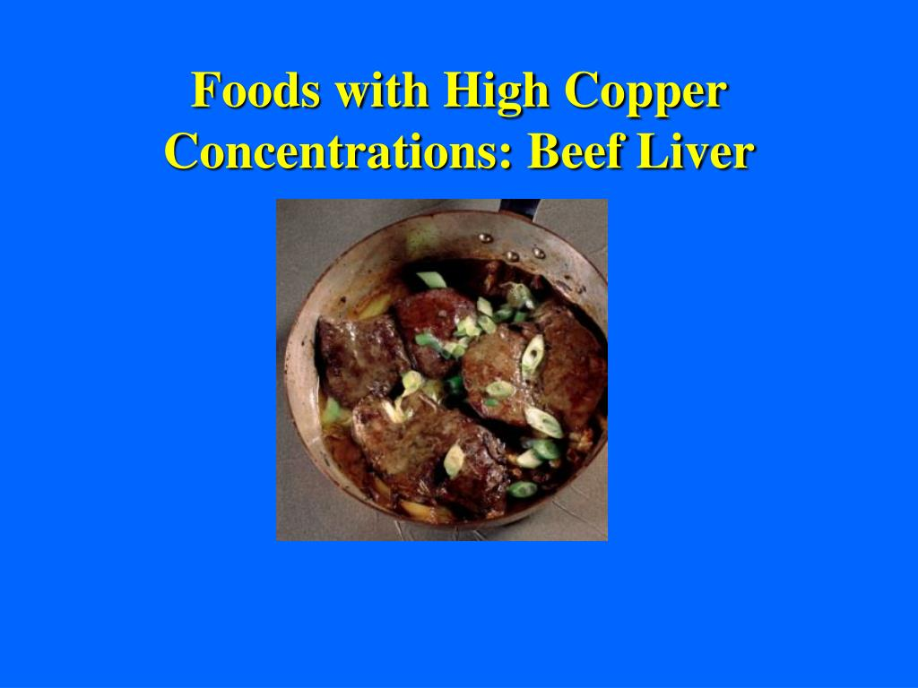 Foods with High Copper Concentrations: Beef Liver