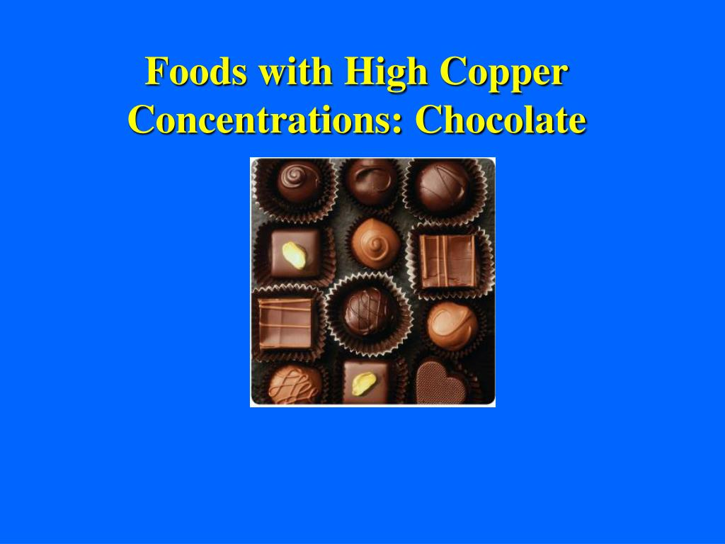 Foods with High Copper Concentrations: Chocolate