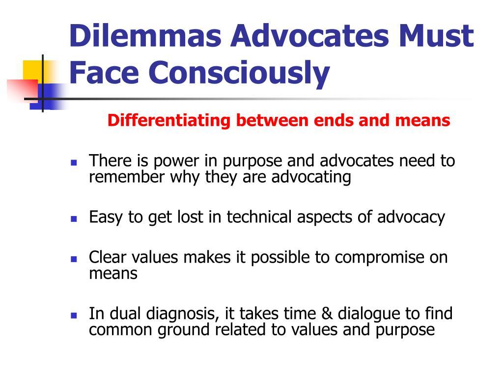 Dilemmas Advocates Must Face Consciously
