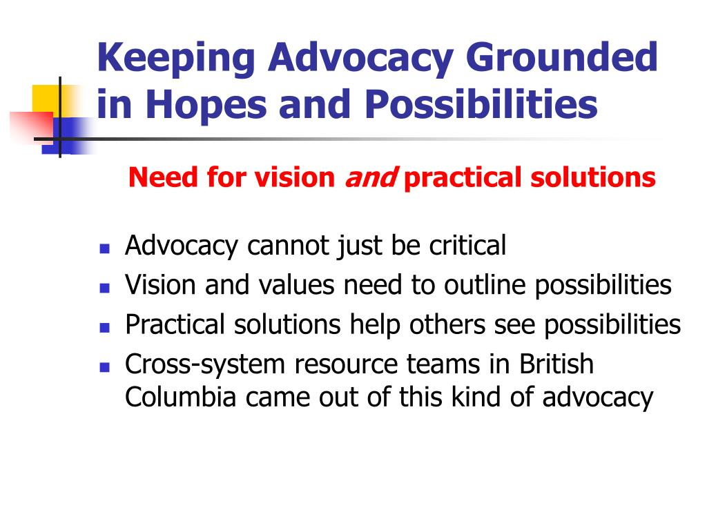 Keeping Advocacy Grounded in Hopes and Possibilities