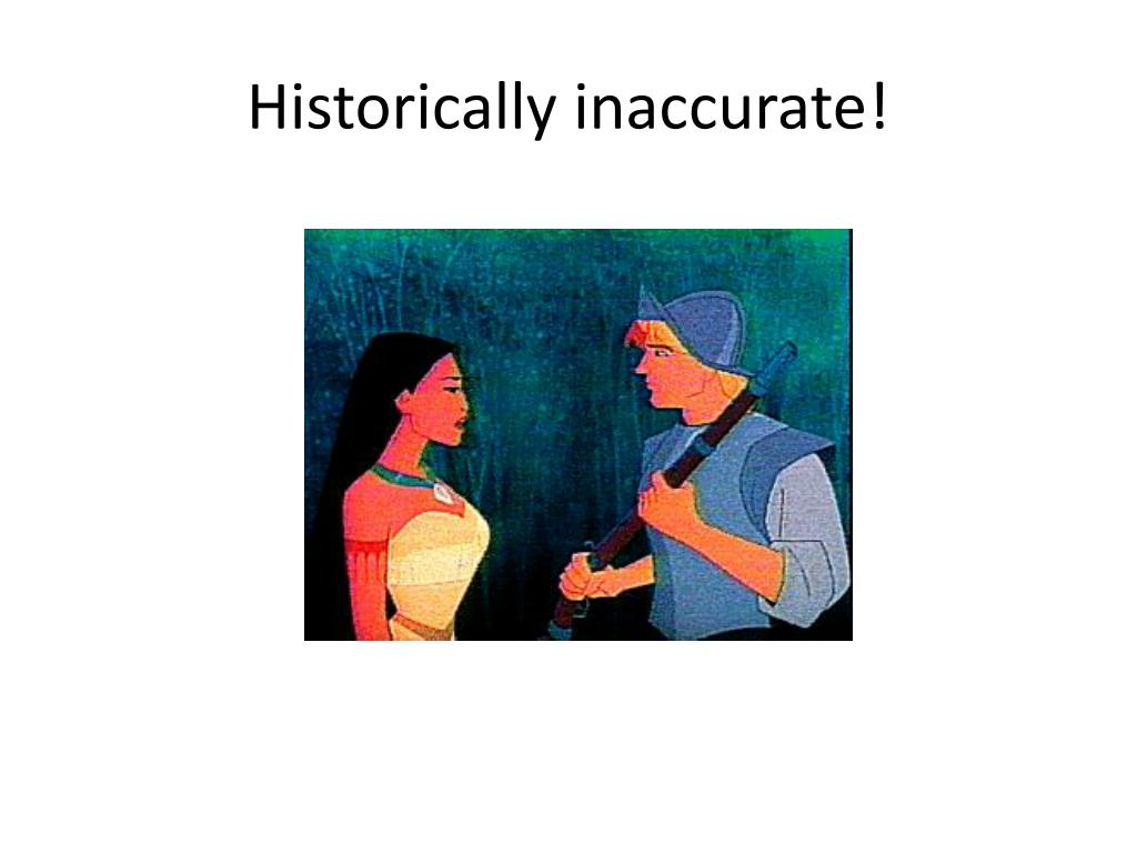 Historically inaccurate!