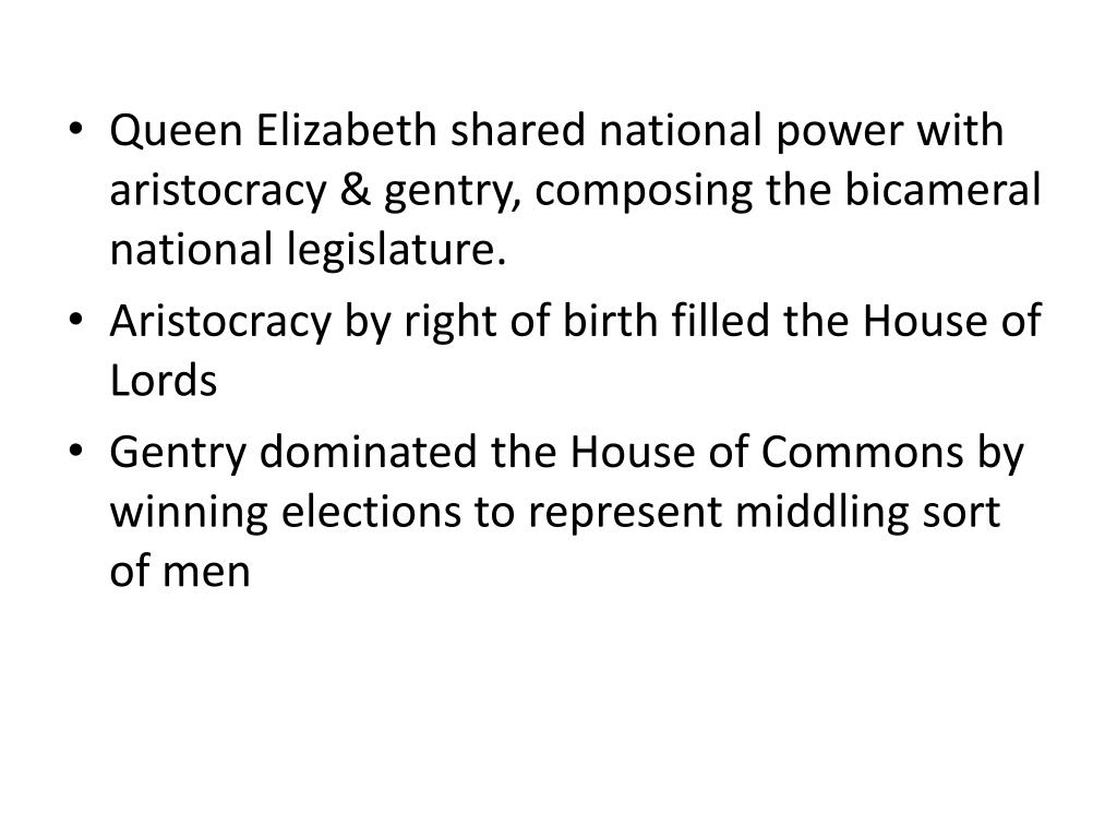 Queen Elizabeth shared national power with aristocracy & gentry, composing the bicameral national legislature.