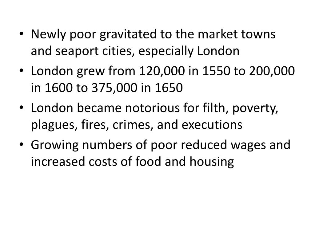 Newly poor gravitated to the market towns and seaport cities, especially London