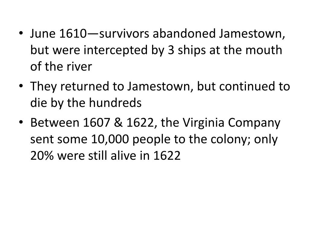 June 1610—survivors abandoned Jamestown, but were intercepted by 3 ships at the mouth of the river