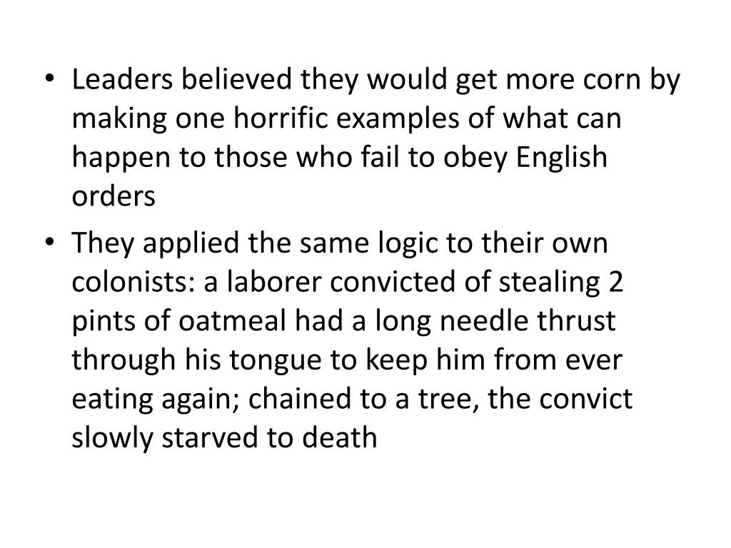 Leaders believed they would get more corn by making one horrific examples of what can happen to those who fail to obey English orders