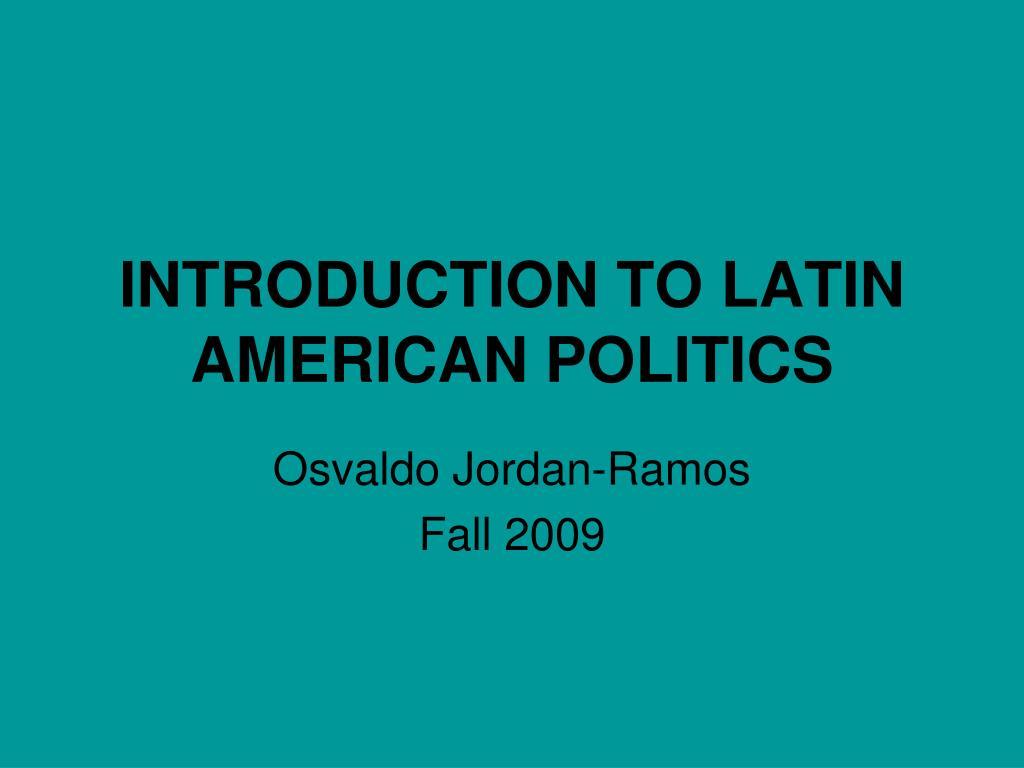 INTRODUCTION TO LATIN AMERICAN POLITICS