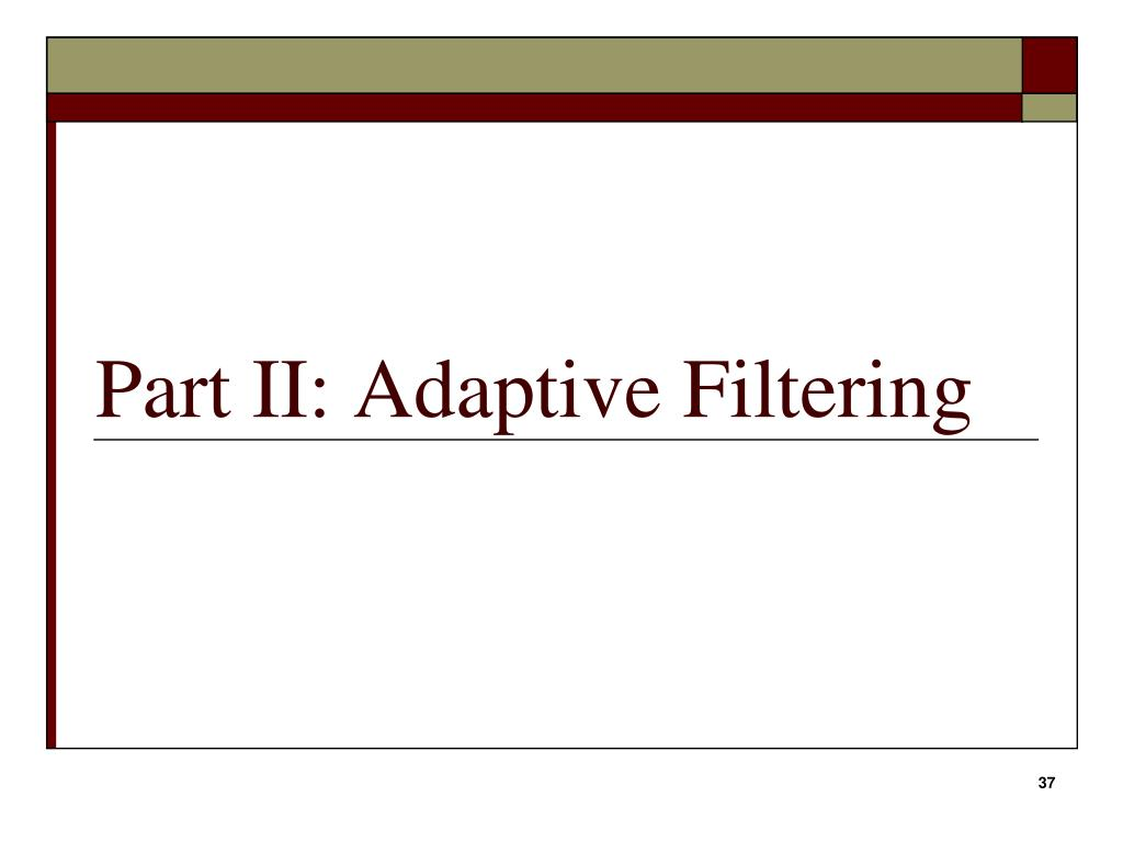 Part II: Adaptive Filtering
