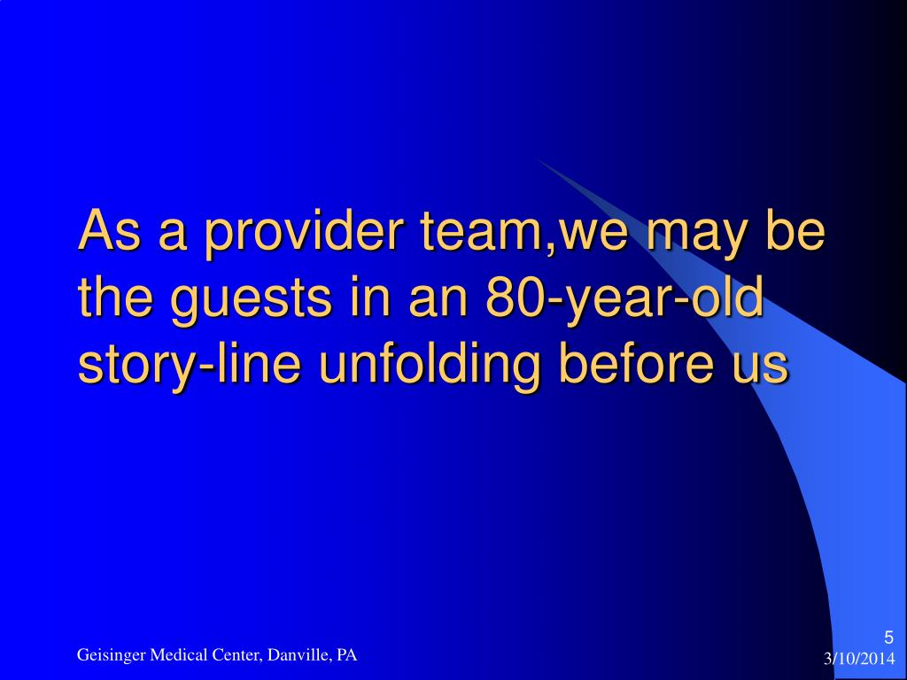 As a provider team,we may be the guests in an 80-year-old story-line unfolding before us