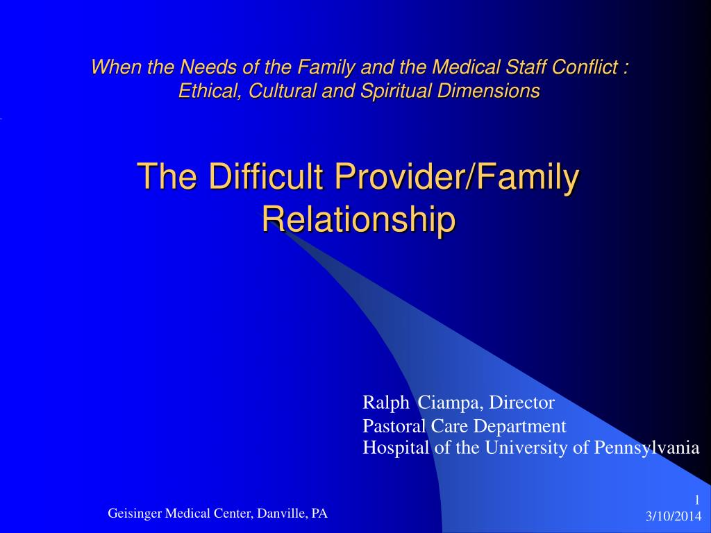 When the Needs of the Family and the Medical Staff Conflict :