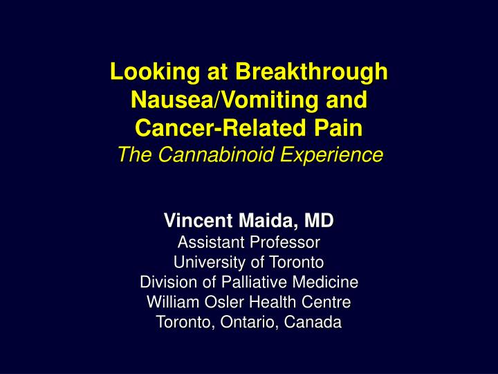 Looking at breakthrough nausea vomiting and cancer related pain the cannabinoid experience