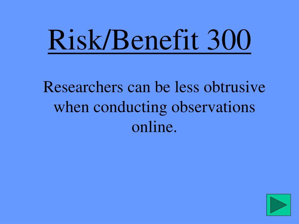 Risk/Benefit 300