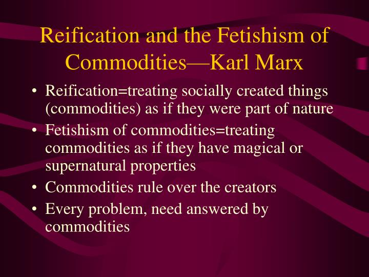 Reification and the Fetishism of Commodities—Karl Marx