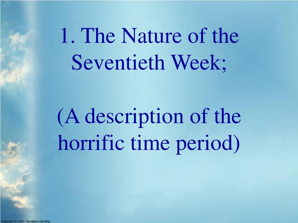 1. The Nature of the Seventieth Week;