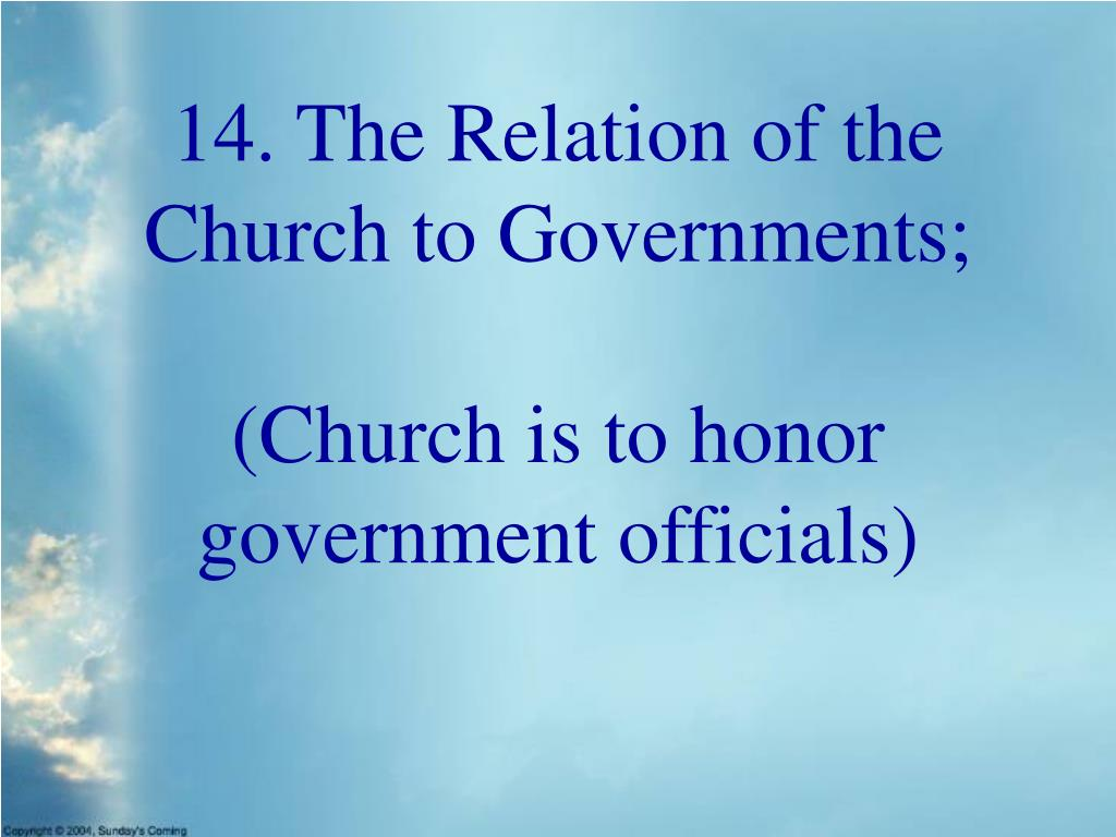 14. The Relation of the Church to Governments;