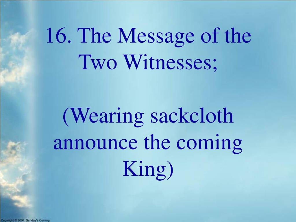 16. The Message of the Two Witnesses;