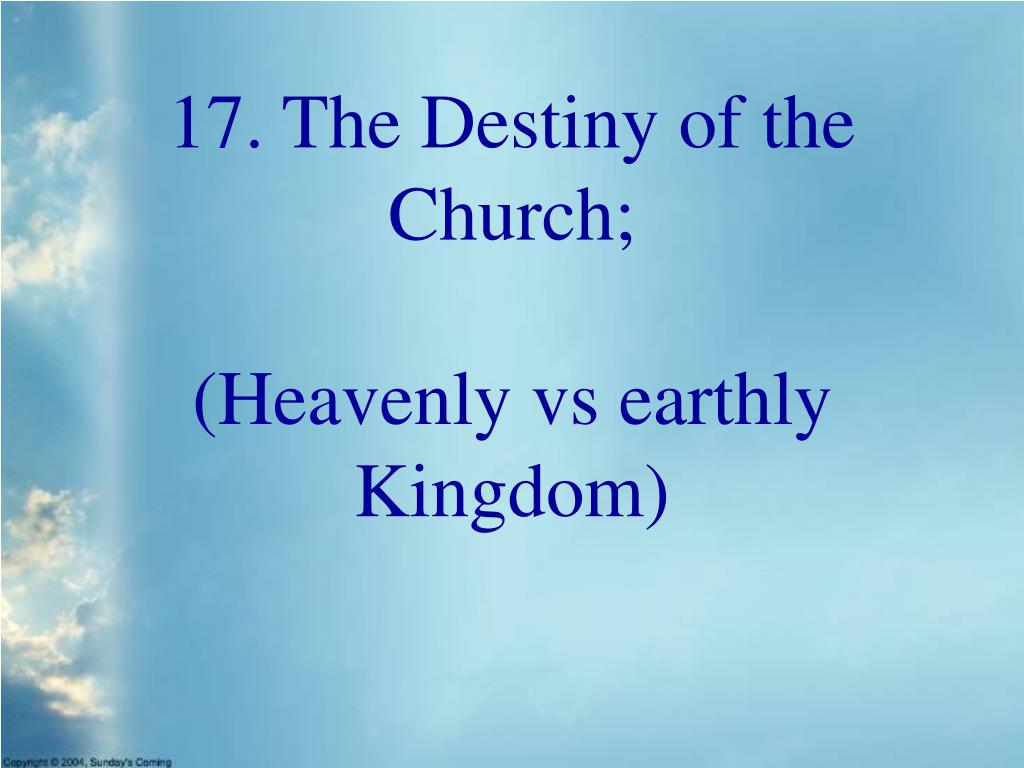 17. The Destiny of the Church;