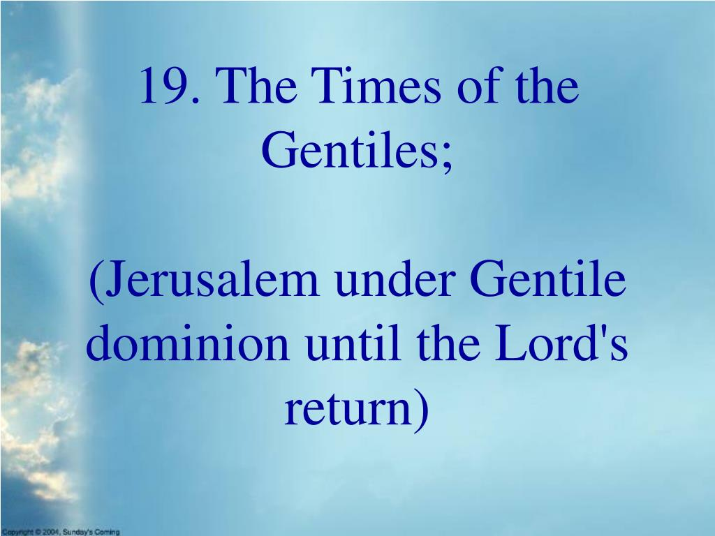 19. The Times of the Gentiles;