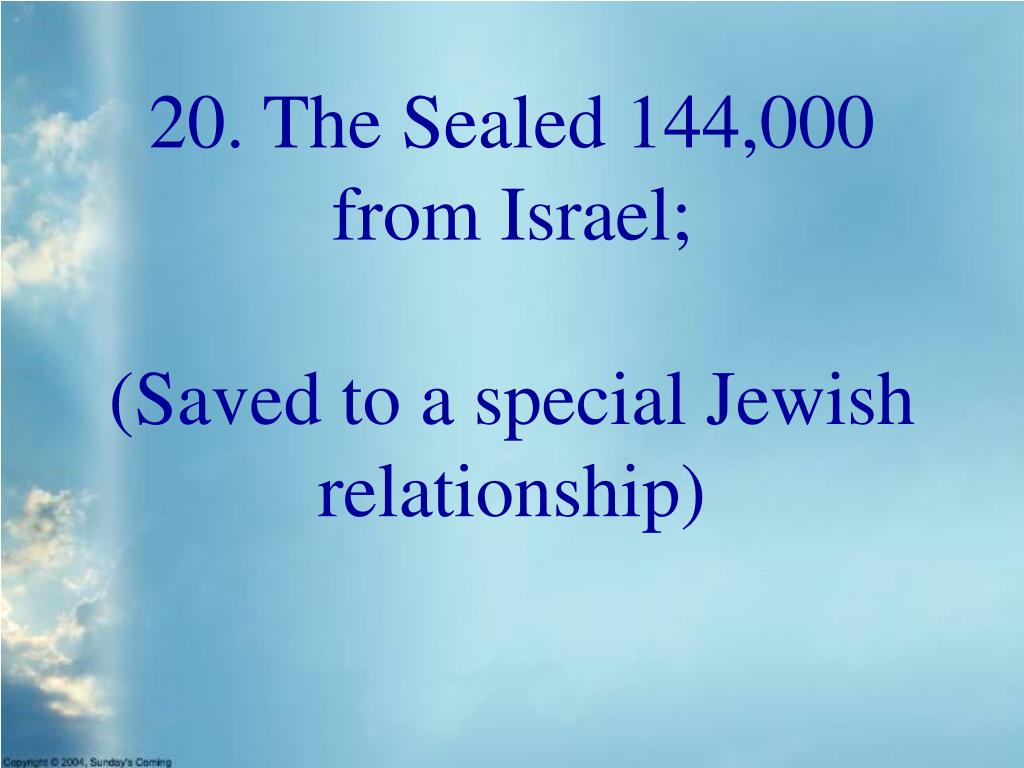 20. The Sealed 144,000 from Israel;
