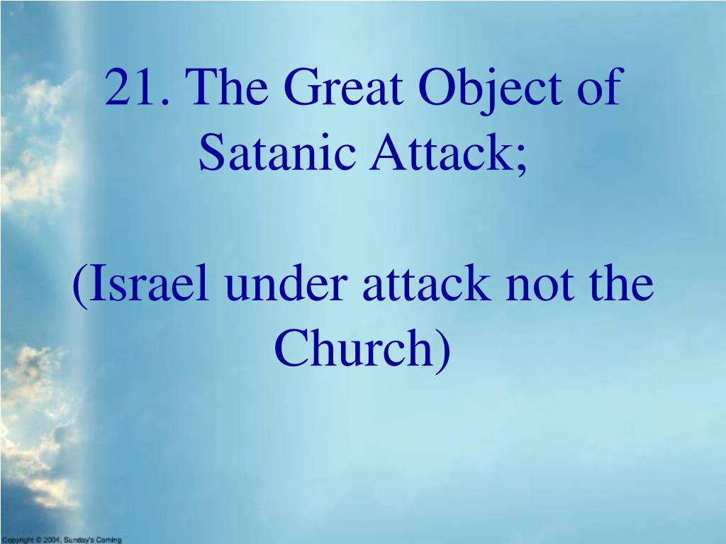 21. The Great Object of Satanic Attack;