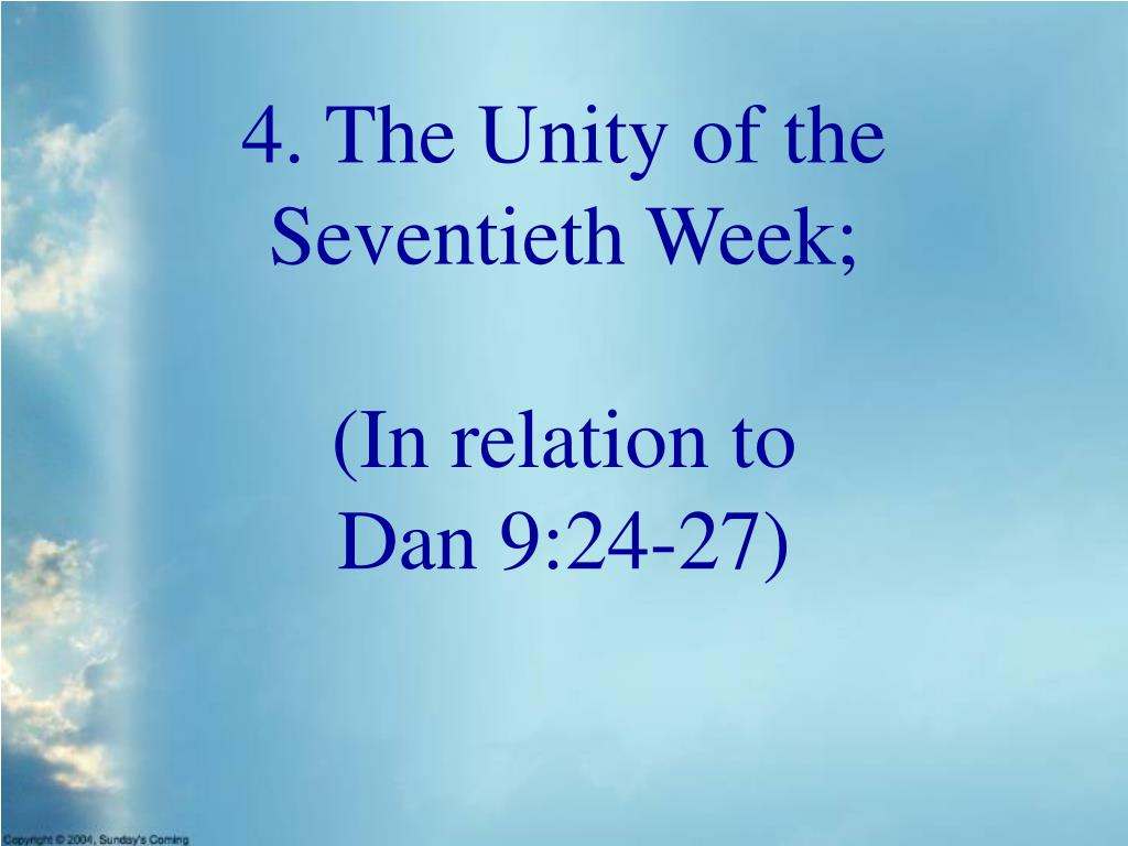 4. The Unity of the Seventieth Week;