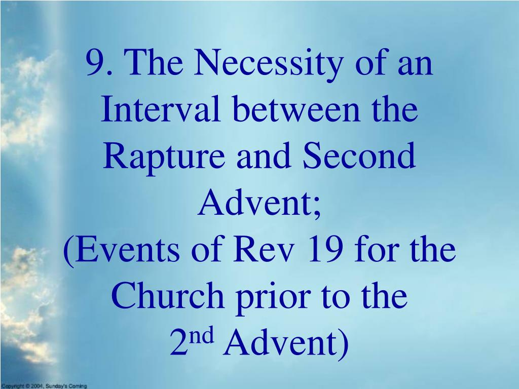 9. The Necessity of an Interval between the Rapture and Second Advent;