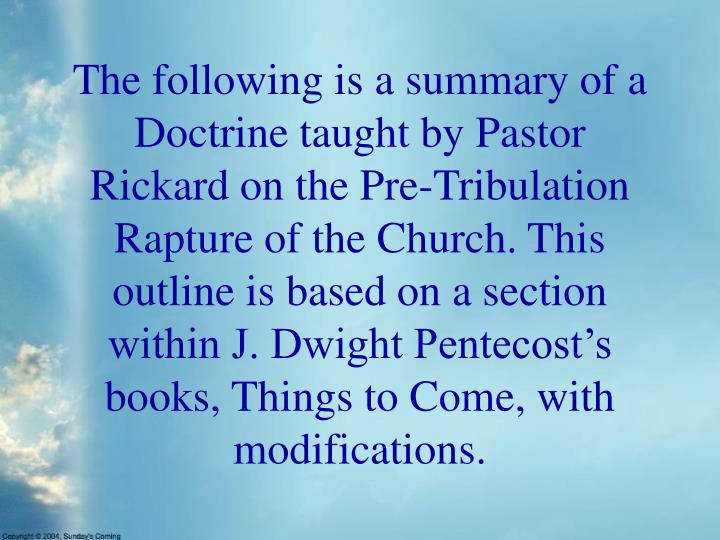 The following is a summary of a Doctrine taught by Pastor Rickard on the Pre-Tribulation Rapture of ...
