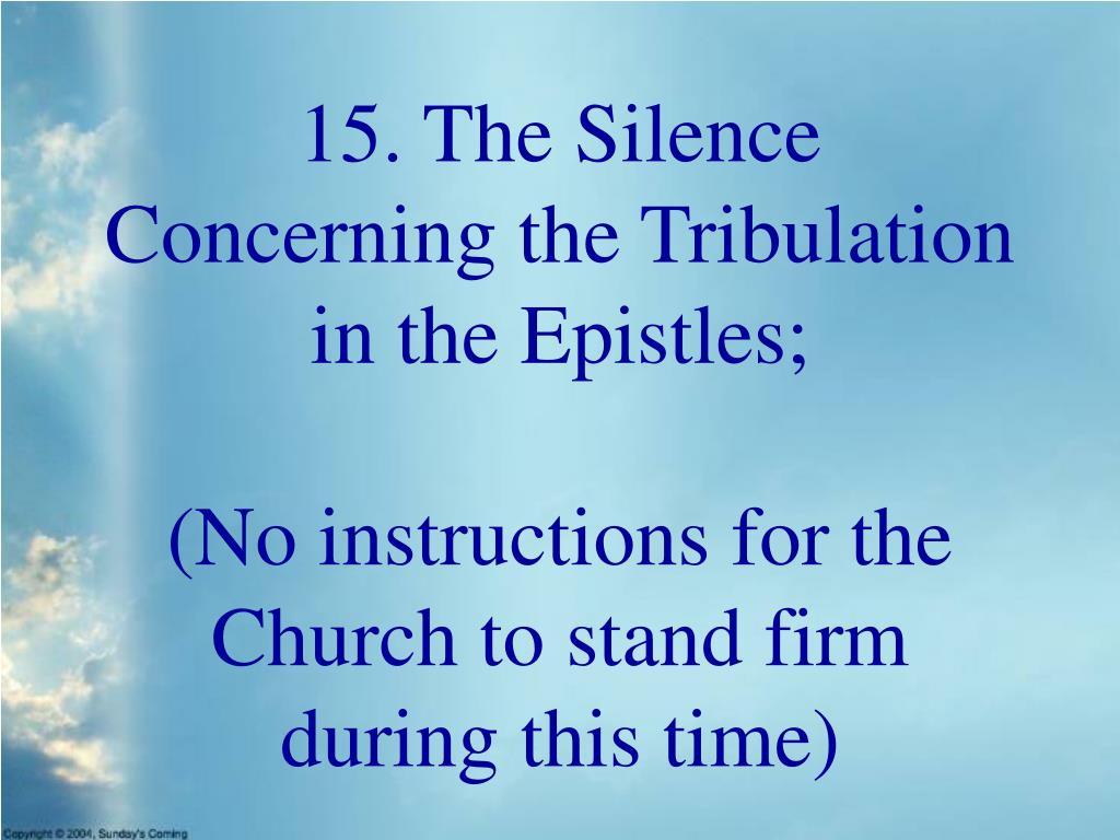 15. The Silence Concerning the Tribulation in the Epistles;