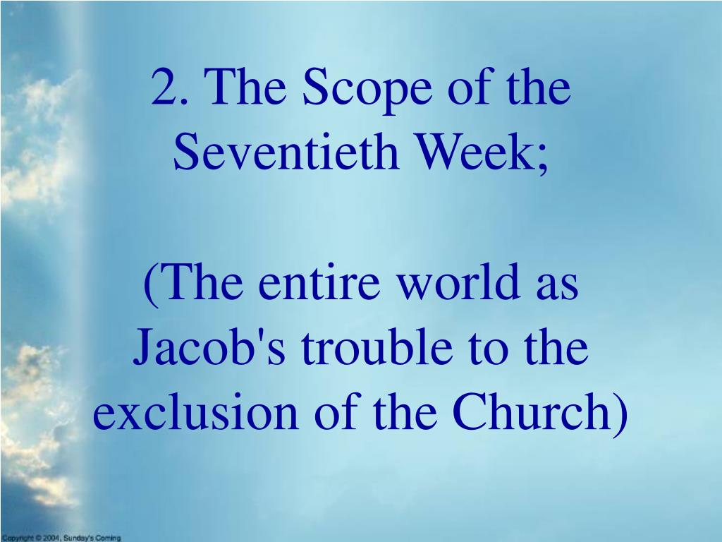 2. The Scope of the Seventieth Week;