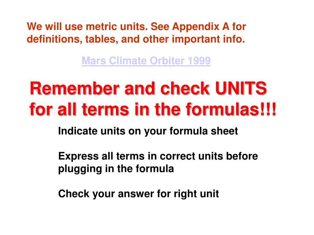 We will use metric units. See Appendix A for definitions, tables, and other important info.