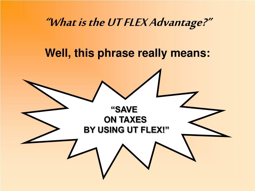 """""""What is the UT FLEX Advantage?"""""""