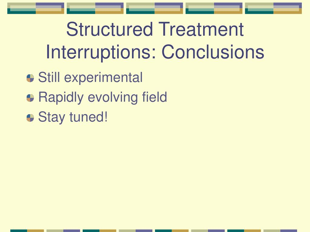 Structured Treatment Interruptions: Conclusions