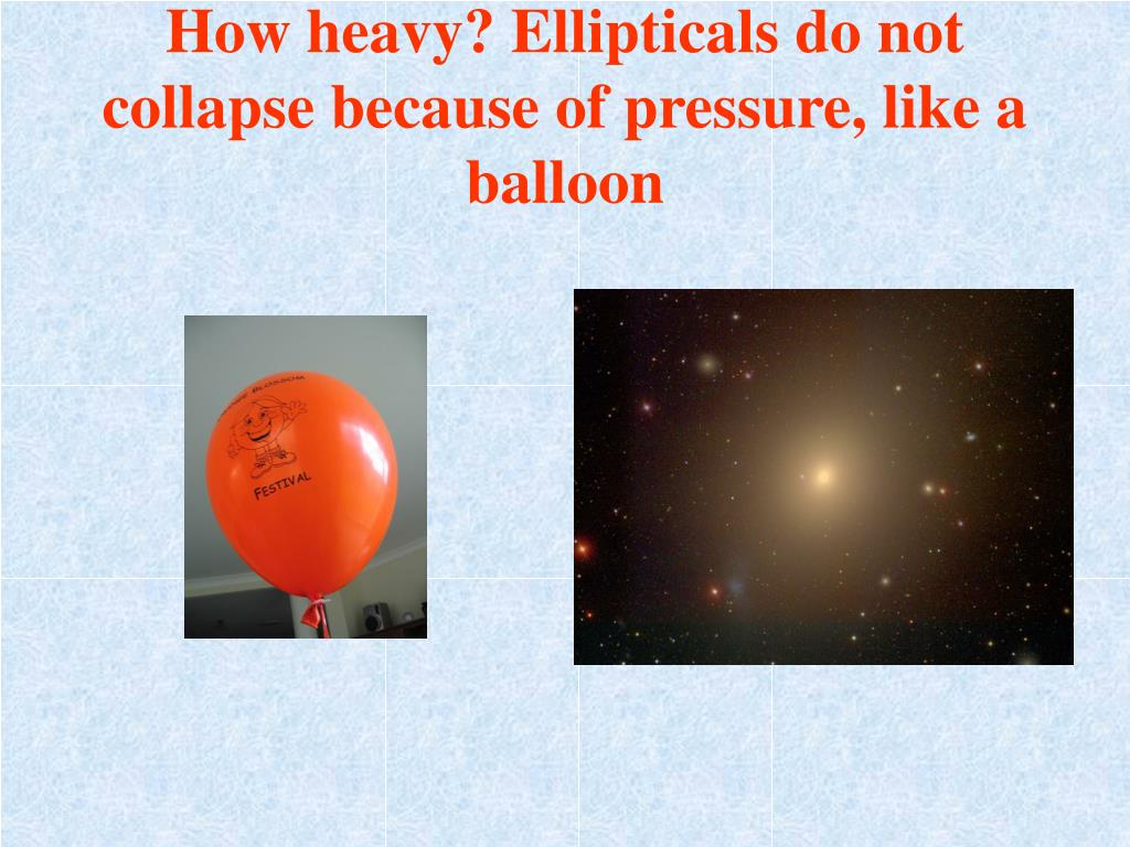 How heavy? Ellipticals do not collapse because of pressure, like a balloon
