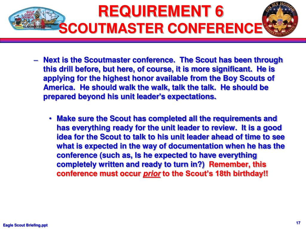 Next is the Scoutmaster conference.  The Scout has been through this drill before, but here, of course, it is more significant.  He is applying for the highest honor available from the Boy Scouts of America.  He should walk the walk, talk the talk.  He should be prepared beyond his unit leader's expectations.