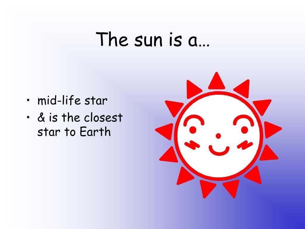 The sun is a…