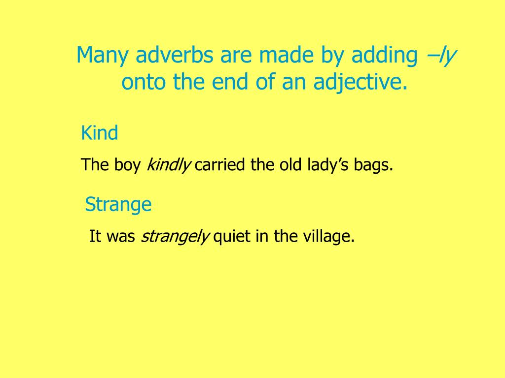 Many adverbs are made by adding
