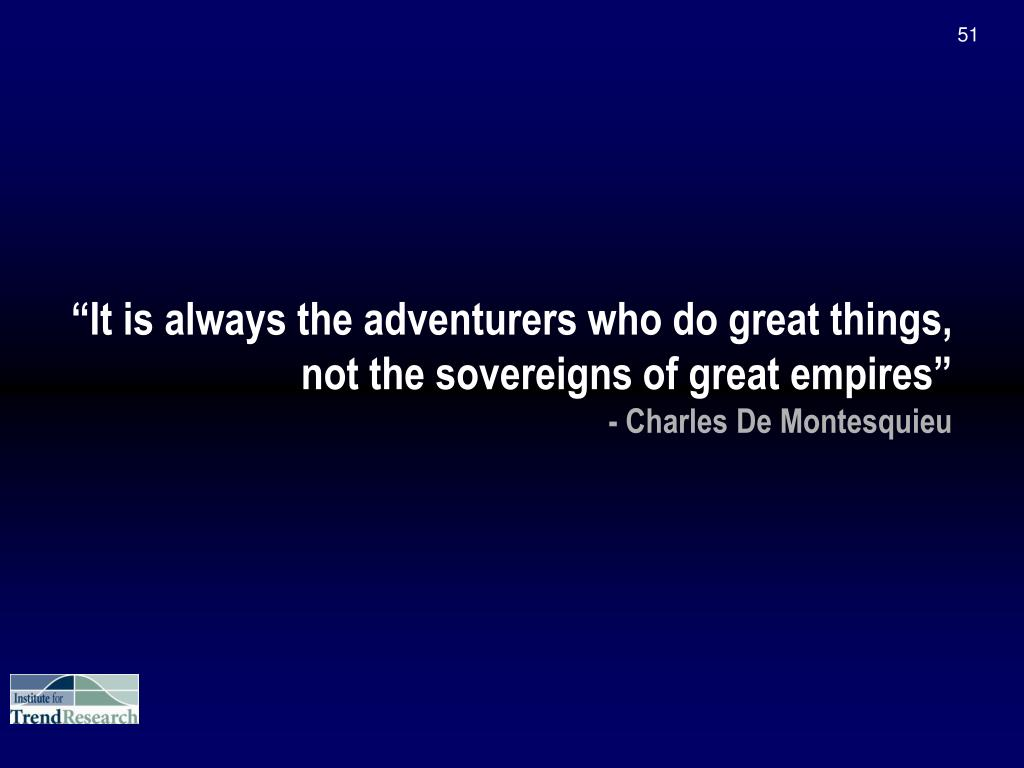 """It is always the adventurers who do great things,"