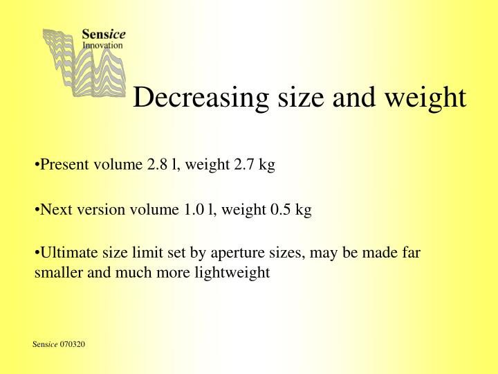 Decreasing size and weight