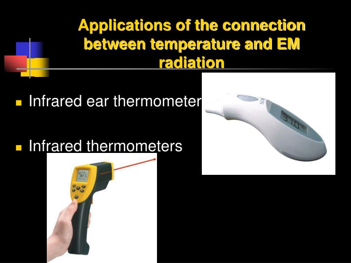 Applications of the connection between temperature and EM radiation